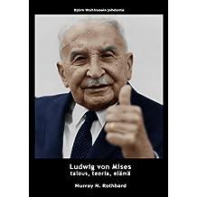Ludwig von Mises: talous, teoria, elämä
