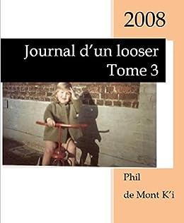 Journal d'un looser: Tome 3 par [de Mont K'i, Phil]