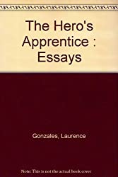 The Hero's Apprentice: Essays by Laurence Gonzales (1994-10-02)