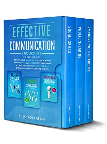 Effective communication: 3 books in 1- Improve your social skills in relationships and improve your charisma by increasing your self-esteem. Speak easily ... emotions and anxiety (English Edition)