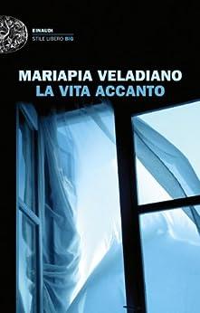 La vita accanto (Einaudi. Stile libero big) (Italian Edition) de [Veladiano, Mariapia]
