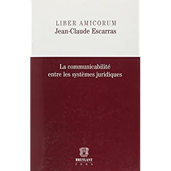 Liber Amicorum Jean-Claude Escarras: La communicabilité entre les systèmes juridiques