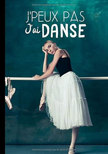 J'peux pas j'ai danse: Calepin pour danseuse et passionnées de danse moderne ou classique - phrase drôle | 100 pages au format 7*10 pouces