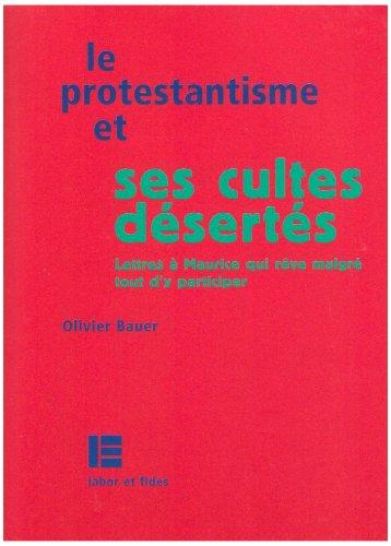 Le protestantisme et ses cultes désertés : Lettres à Maurice qui rêve quand même d'y participer