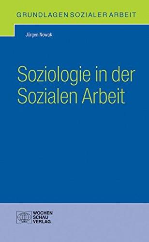 Soziologie in der Sozialen Arbeit (Grundlagen Sozialer Arbeit)