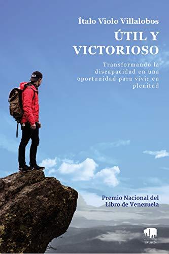 Útil y victorioso: Transformando la discapacidad en una oportunidad para vivir a plenitud por Miguel Ángel Núñez