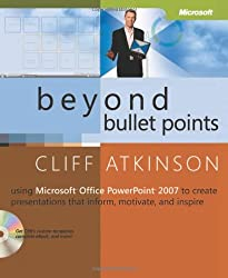 Beyond Bullet Points: Using Microsoft® Office PowerPoint® 2007 to Create Presentations That Inform, Motivate, and Inspire: Using Microsoft® Office ... That Inform, Motivate, and Inspire