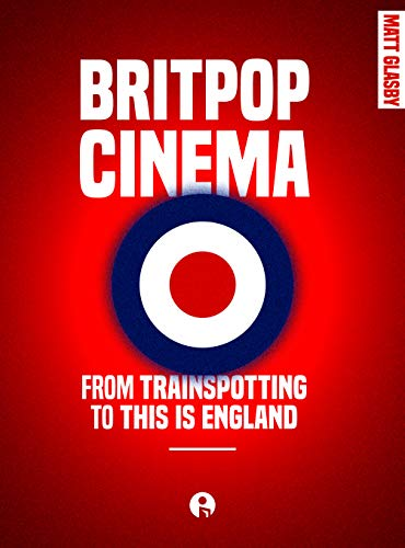 Britpop Cinema: From Trainspotting to This is England (English Edition)