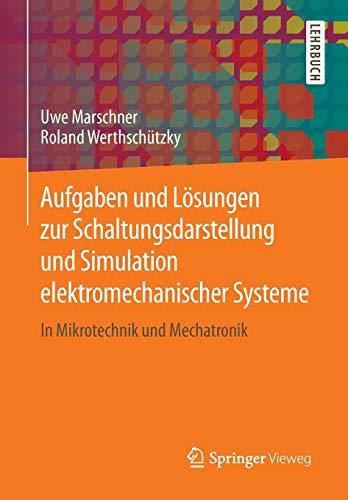 Aufgaben und Lösungen zur Schaltungsdarstellung und Simulation elektromechanischer Systeme: In Mikrotechnik und Mechatronik