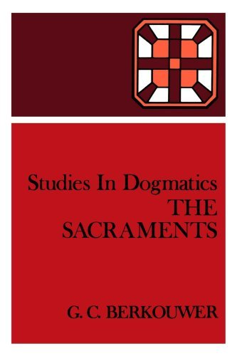 The Sacraments (Studies in Dogmatics) by G. C. Berkouwer (1969-12-19)