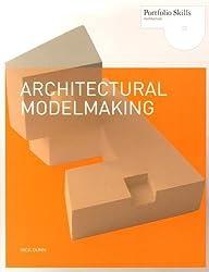 Architectural Modelmaking (Portfolio Skills) by Nick Dunn (2010-09-13)