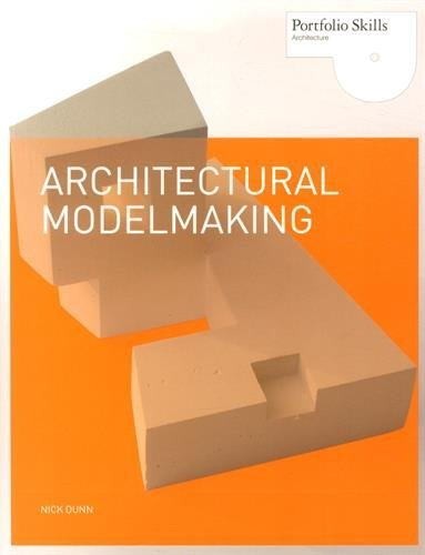 Architectural Modelmaking (Portfolio Skills) by Nick Dunn (2010-09-13)