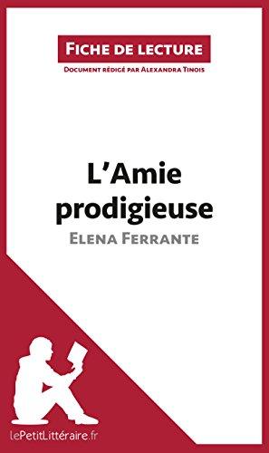 L'Amie prodigieuse d'Elena Ferrante (Fiche de lecture): Résumé complet et analyse détaillée de l'oeuvre