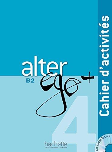 Alter ego +. Cahier d'activites. Per le Scuole superiori. Con CD Audio. Con espansione online: 4
