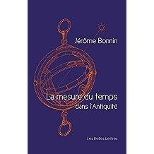 La Mesure Du Temps Dans L'Antiquite (Romans, Essais, Poesie, Documents)