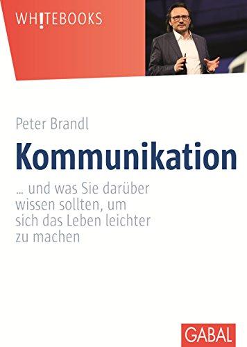 Kommunikation: ... und was Sie darüber wissen sollten, um sich das Leben leichter zu machen (Whitebooks) Kommunikation Hilfe