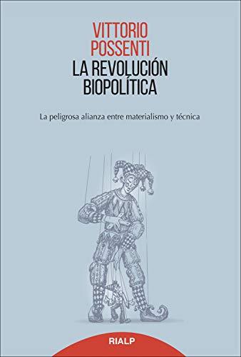 La revolución biopolitica: La peligrosa alianza entre materialismo y técnica (Pensamiento Actual) por Vittorio Possenti