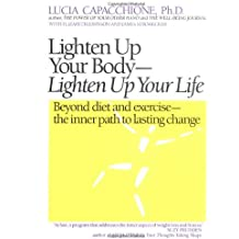 Lighten Up Your Body, Lighten Up Your Life: Beyond Diet and Exercise - The Inner Path to Lasting Change