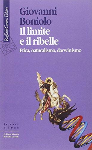 Il limite e il ribelle. Etica, naturalismo, darwinismo (Scienza e idee) por Giovanni Boniolo