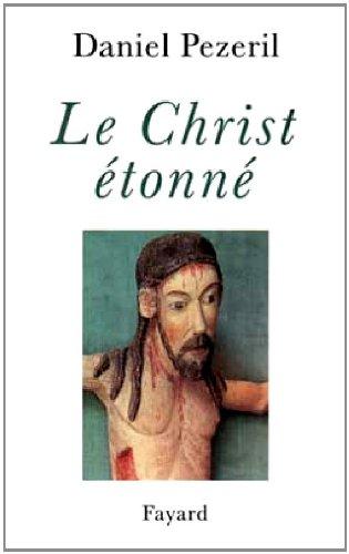 Le Christ étonné : L'incognito de Dieu par Daniel Pézeril