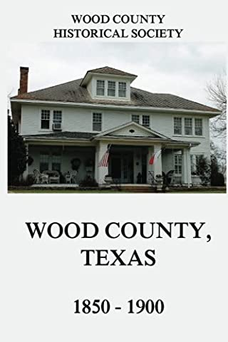Wood County, Texas: 1850 - 1900
