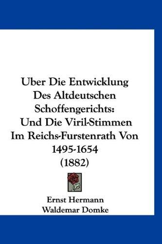 Uber Die Entwicklung Des Altdeutschen Schoffengerichts: Und Die Viril-Stimmen Im Reichs-Furstenrath Von 1495-1654 (1882)