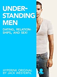 Guide To Understanding Men (Dating, Relationships, Sex) (English Edition)
