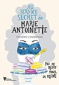Au service secret de Marie-Antoinette, tome 2 : Pas de répit pour la Reine par Frédéric Lenormand