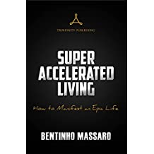 Super Accelerated Living: How to Manifest an Epic Life (English Edition)