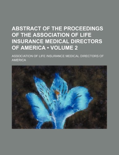 Abstract of the Proceedings of the Association of Life Insurance Medical Directors of America (Volume 2)