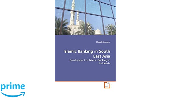 Islamic banking in south east asia development of islamic banking islamic banking in south east asia development of islamic banking in indonesia amazon klaus grssinger 9783639245004 books malvernweather Images