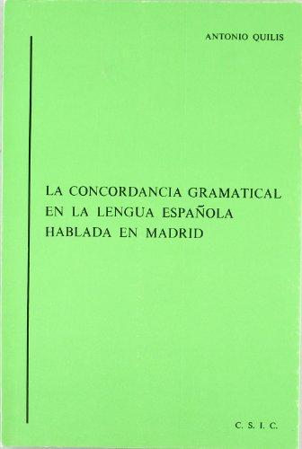 La concordancia gramatical en la lengua española hablada en Madrid (Norma lingüística culta de la Lengua Española hablada en Madrid) por Antonio Quilis