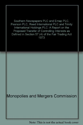 Southern Newspapers PLC and Emap PLC, Pearson PLC, Reed International PLC and Trinity International Holdings PLC: A Report on the Proposed Transfer of Controlling Interests as Defined in Section 57 (4) of the Fair Trading Act 1973