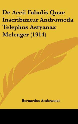 de Accii Fabulis Quae Inscribuntur Andromeda Telephus Astyanax Meleager (1914)