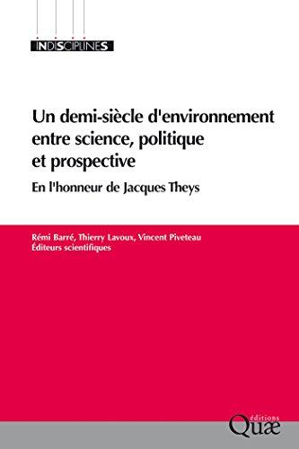 Un demi-siècle d'environnement entre science, politique et prospective: En l'honneur de Jacques Theys