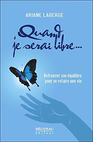 Quand je serai libre... : Retrouver son équilibre pour se refaire une vie par Ariane Laberge