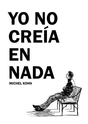 Yo no creía en nada por Michel Kohn