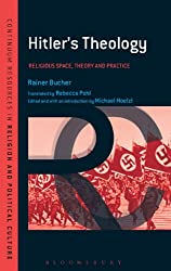 Hitler's Theology: A Study in Political Religion (Continuum Resources in Religion and Political Culture)