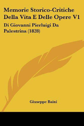 Memorie Storico-Critiche Della Vita E Delle Opere V1: Di Giovanni Pierluigi Da Palestrina (1828)