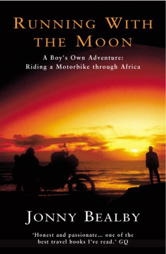 Running With The Moon: A Boy's Own Adventure - Riding a Motorbike Through Africa (English Edition)