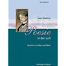 Poesie in der Luft - Jean Sibelius. Studien zu Leben und Werk (BV 363)