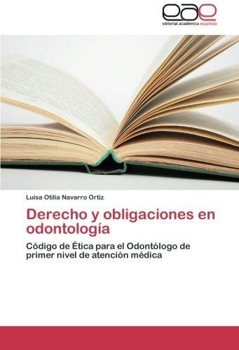 Derecho y obligaciones en odontolog????a: C????digo de ????tica para el Odont????logo de primer nivel de atenci????n m????dica (Spanish Edition) by Luisa Otilia Navarro Ortiz (2012-10-12)