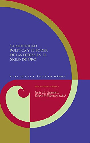 La autoridad política y el poder de las letras en el Siglo de Oro (Biblioteca Áurea Hispánica nº 93) por Jesús M. Usunáriz Garayoa