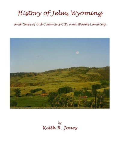 History of Jelm, Wyoming: and stories of Old Cummins City and Woods Landing by Keith R. Jones (2014-11-03)