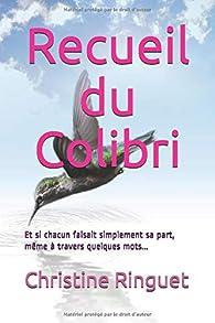 Recueil du Colibri: Et si chacun faisait simplement sa part, même à travers quelques mots par Christine Ringuet