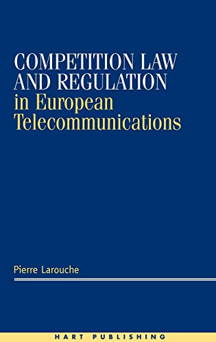 Competition Law and Regulation in European Telecommunications by Pierre Larouche (1-May-2000) Hardcover