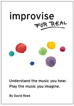 Improvise for Real: The complete method for all instruments. (English Edition) par [Reed, David]