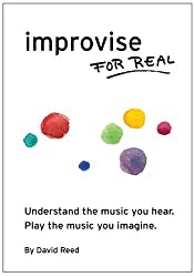 Improvise for Real: The complete method for all instruments. (English Edition)