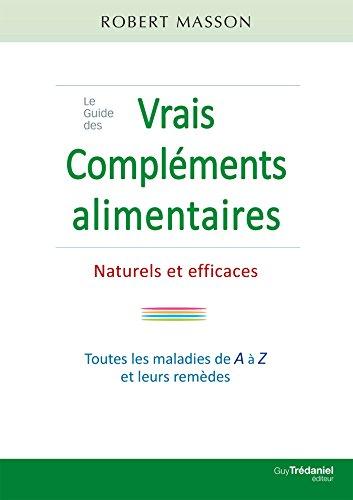 Le guide des vrais compléments alimentaires : Naturels et efficaces par Robert Masson