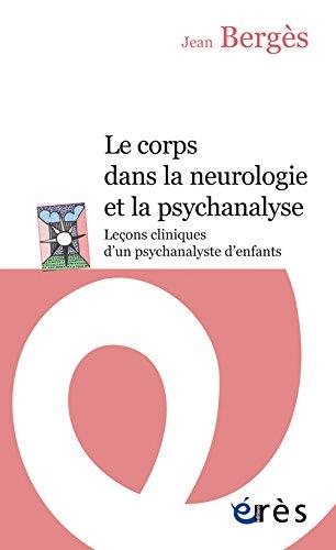 Le corps dans la neurologie et la psychanalyse : Leçons cliniques d'un psychanalyste d'enfants